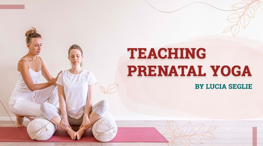 Teaching Prenatal - Yoga What You Need To Know